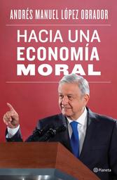 Hacia Una Economía Moral - Andrés Manuel López Obrador 1 U