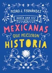 Había Una Vez Mexicanas Que Hicieron Historia 1 U