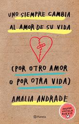 Uno Siempre Cambia al Amor de su Vida - Amalia Andrade 1 U
