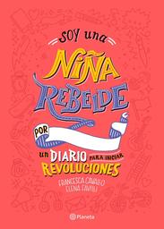 Soy Una Niña Rebelde. Un Diario Para Iniciar Revoluciones 1 U