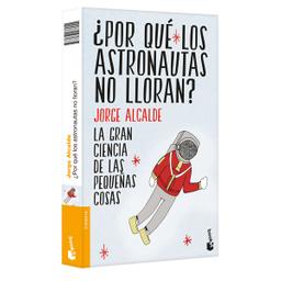 Libro ¿Por Qué Los Astronautas no Lloran? - Jorge Alcalde 1 U