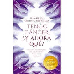 Libro Tengo Cáncer y Ahora Que - Humberto Bautista Rodríguez 1 U