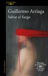 Salvar El Fuego: Premio Alfaguara De Novela 2020