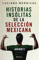 Historias Insolitas de La Selección Mexicana. Luciano Wernicke