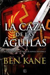 La Caza de Las Águilas - Ben Kane