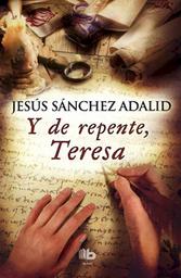 Y de Repente Teresa - Jesus Sanchez Adalid