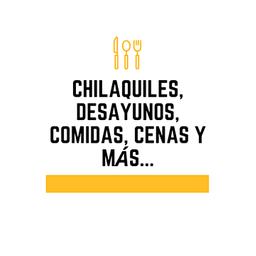 Chilaquiles, Desayunos, Comidas, Cenas Y Mas...
